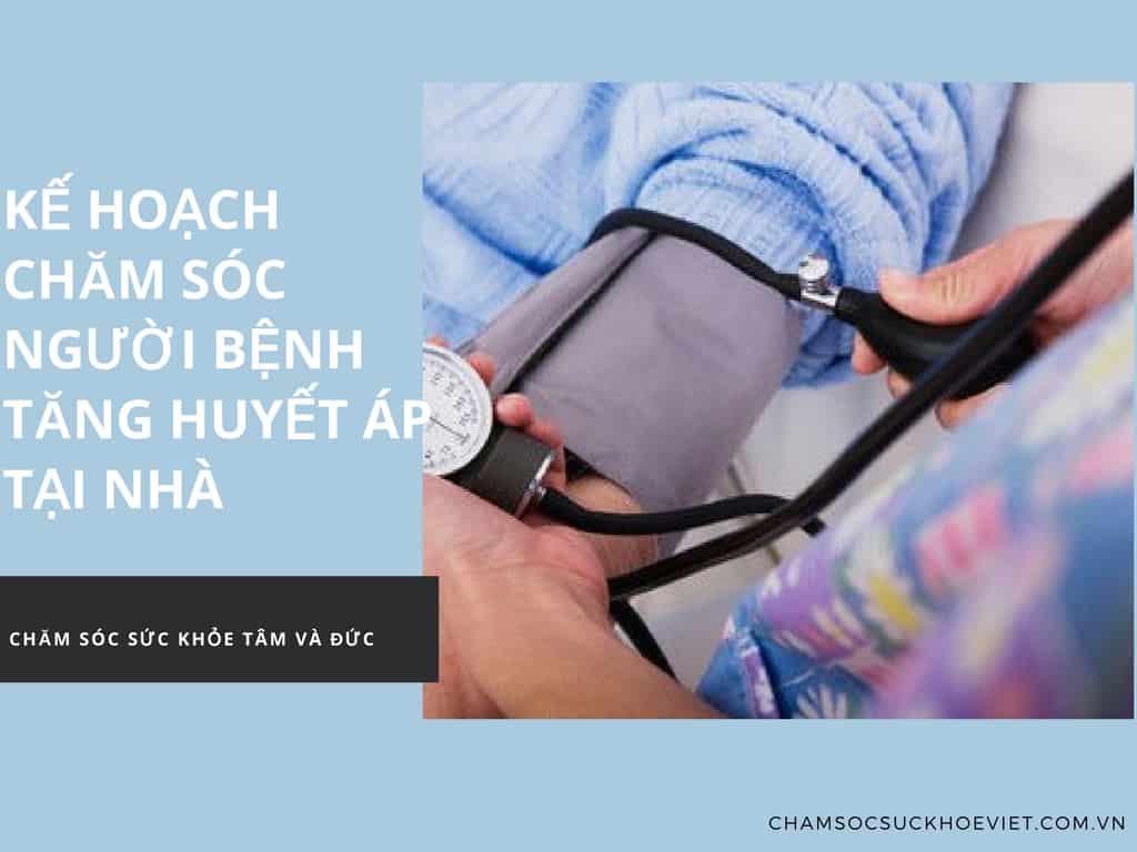 [Dịch vụ chăm sóc Y tế] Kế hoạch chăm sóc người bệnh tăng huyết áp tạị nhà