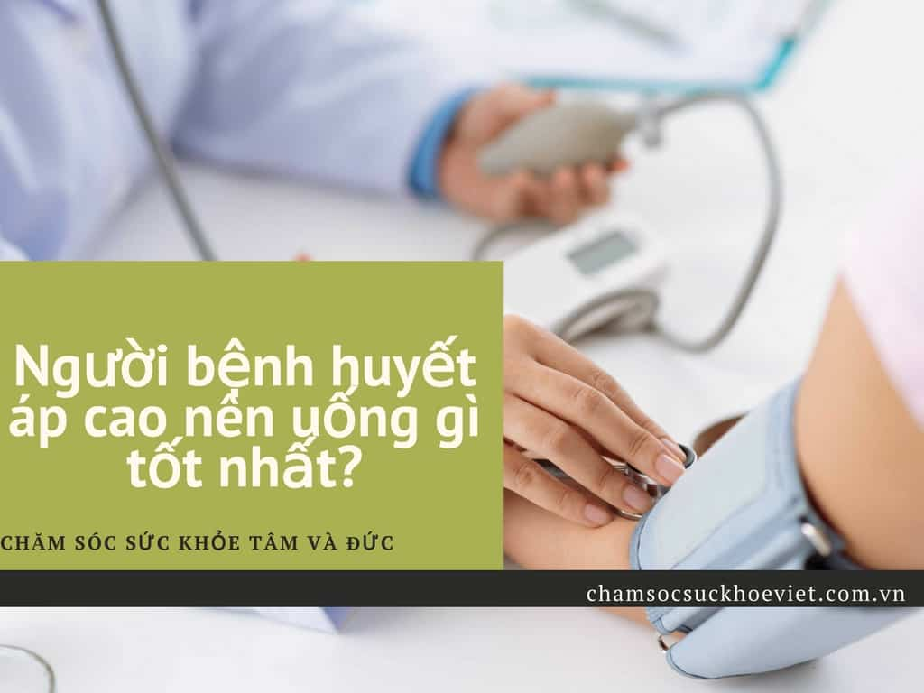 [Chăm sóc bệnh nhân] Người bệnh huyết áp cao nên uống gì là tốt nhất?