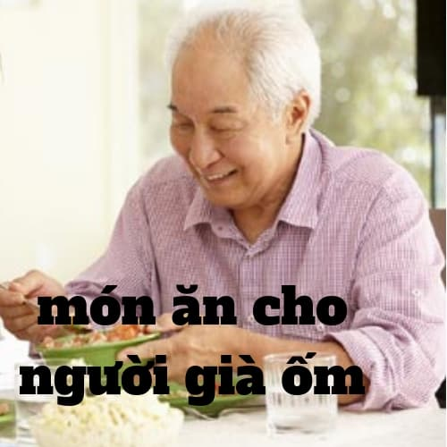 món ăn cho người già ốm