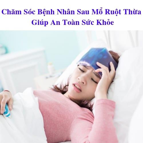 Chăm Sóc Bệnh Nhân Sau Mổ Ruột Thừa Giúp An Toàn Sức Khỏe