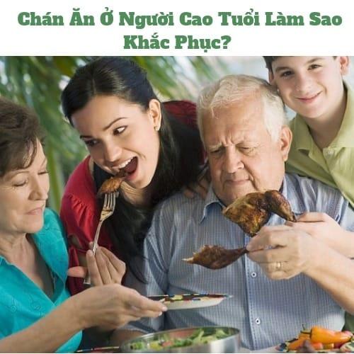 Chán Ăn Ở Người Cao Tuổi Làm Sao Khắc Phục?